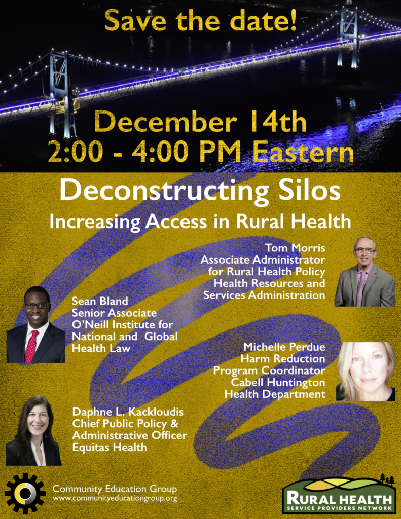 "Event poster for the December 2020 national meeting of the West Virginia Statewide Stakeholder Coalition and Rural Health Service Providers Network entitled ""Deconstructing Silos - Increase Access in Rural Health"" and featuring speakers Tom Morris (Health Resources Services Administration), Sean Bland (O'Neill Institute for National and Global Health Law), Michelle Perdue (Cabell Huntington Health Department Harm Reduction Program), and Daphne Kackloudis (Equitas Health). The event will be held on Monday, December 14th, 2020, from 2:00 to 4:00 PM Eastern"