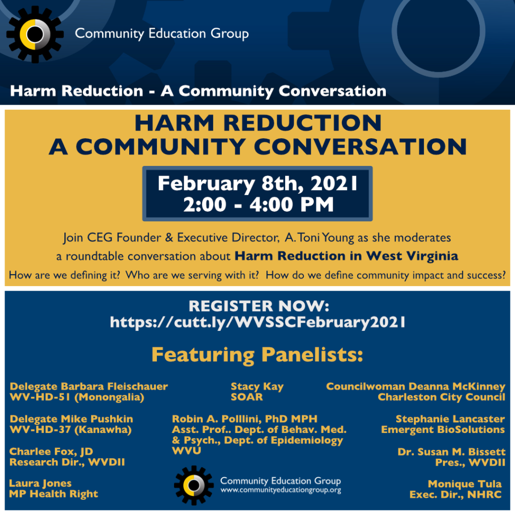 LOST RIVER, W.Va. February 1, 2021 – The Community Education Group (CEG) will be convening a statewide roundtable on the topic of harm reduction in West Virginia on Monday, February 8th, 2021 from 2:00 - 4:00 PM.